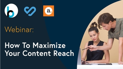 Webinar: How To Maximize Your Content Reach